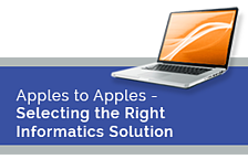 Apples to Apples - Selecting the Right Informatics Solution