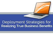 Deployment Strategies for Realizing True Business Benefits