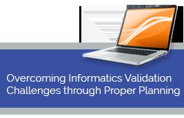 Overcoming Informatics Validation Challenges through Proper Planning