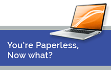 You're Paperless, Now What?