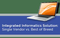 Integrated Informatics Solution: Single Vendor vs. Best of Breed