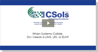 When Systems Collide. Do I need a LIMS, LES, or ELN?